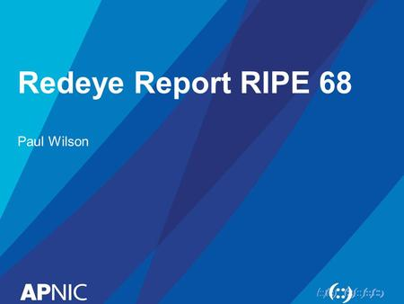 "Redeye Report RIPE 68 Paul Wilson. What's our thing… ""A global, open, stable, and secure Internet that serves the entire Asia Pacific community"" 2 Serving."
