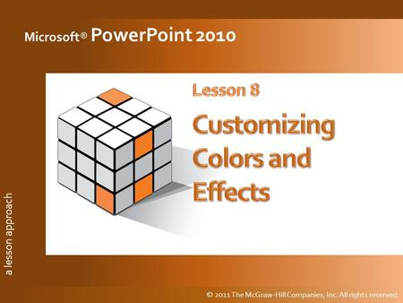 A lesson approach © 2011 The McGraw-Hill Companies, Inc. All rights reserved. a lesson approach Microsoft® PowerPoint 2010 © 2011 The McGraw-Hill Companies,