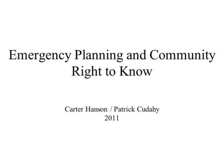 Emergency Planning and Community Right to Know Carter Hanson / Patrick Cudahy 2011.