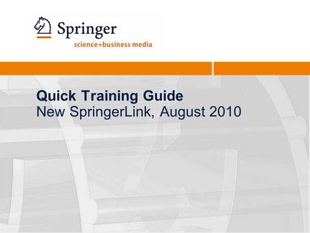 Quick Training Guide New SpringerLink, August 2010.