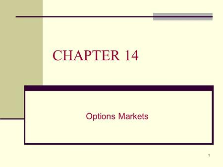 1 CHAPTER 14 Options Markets. Call Option vs. Put Option A Call Option gives its owner for a specified time the right to purchase an underlying good at.