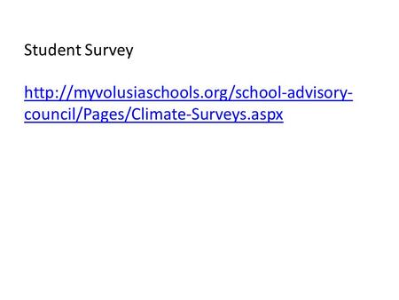 Student Survey http://myvolusiaschools.org/school-advisory-council/Pages/Climate-Surveys.aspx.