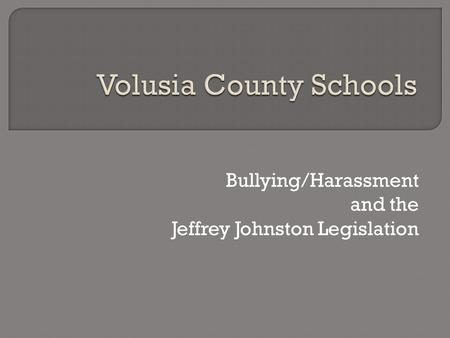 Bullying/Harassment and the Jeffrey Johnston Legislation.