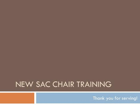 NEW SAC CHAIR TRAINING Thank you for serving!. Handouts  New SAC Chair Training PowerPoint  SIP/SAC Timeline  Agenda  Minutes  Punch List  Sign-in.
