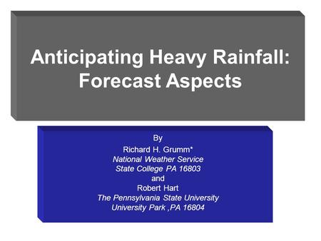 Anticipating Heavy Rainfall: Forecast Aspects By Richard H. Grumm* National Weather Service State College PA 16803 and Robert Hart The Pennsylvania State.