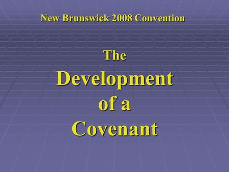 New Brunswick 2008 Convention TheDevelopment of a Covenant.