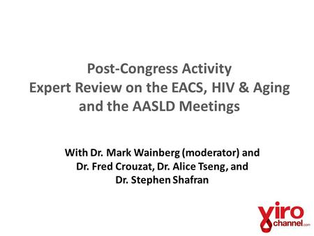 Post-Congress Activity Expert Review on the EACS, HIV & Aging and the AASLD Meetings With Dr. Mark Wainberg (moderator) and Dr. Fred Crouzat, Dr. Alice.