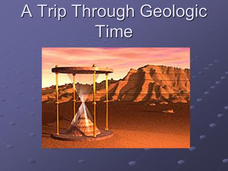 A Trip Through Geologic Time
