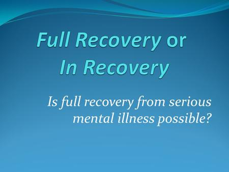 Is full recovery from serious mental illness possible?