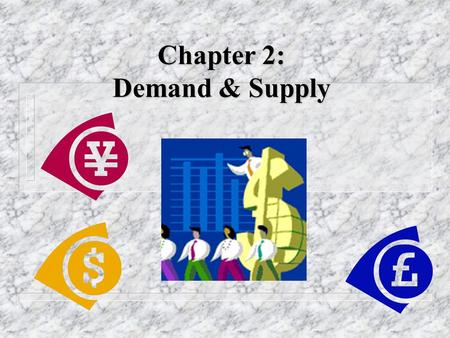 Chapter 2: Demand & Supply. Agenda (Game Plan) n Markets & Circular Flow Diagram n What is demand? n The law of demand n The demand curve n Determinants.