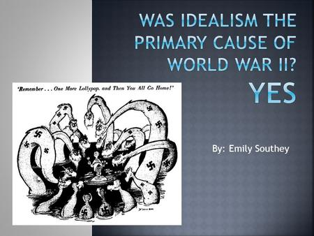 By: Emily Southey. Opposition Arguments Why they were NOT the primary cause of WWII: Treaty of Versailles The treaty itself was not the cause, it was.