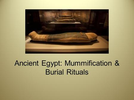 Ancient Egypt: Mummification & Burial Rituals