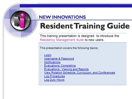 Home This training presentation is designed to introduce the Residency Management Suite to new users. This presentation covers the following topics: Login.