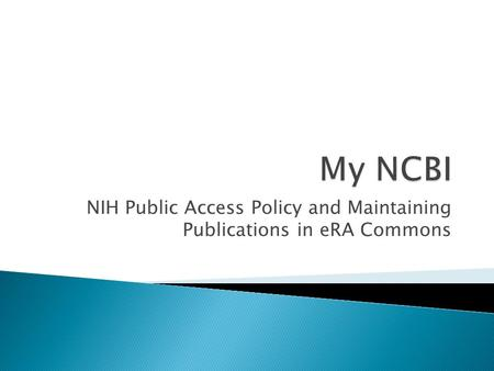 NIH Public Access Policy and Maintaining Publications in eRA Commons.