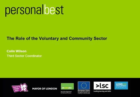 The Role of the Voluntary and Community Sector Colin Wilson Third Sector Coordinator.