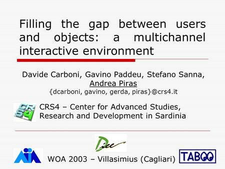 Filling the gap between users and objects: a multichannel interactive environment Davide Carboni, Gavino Paddeu, Stefano Sanna, Andrea Piras {dcarboni,