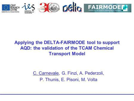 Applying the DELTA-FAIRMODE tool to support AQD: the validation of the TCAM Chemical Transport Model C. Carnevale, G. Finzi, A. Pederzoli, P. Thunis, E.