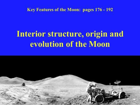Interior structure, origin and evolution of the Moon Key Features of the Moon: pages 176 - 192.