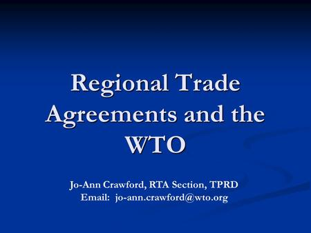 Regional Trade Agreements and the WTO Jo-Ann Crawford, RTA Section, TPRD