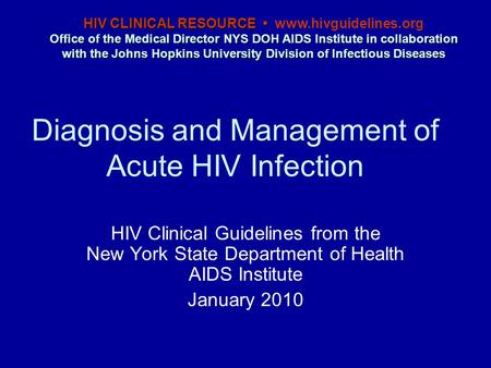 Diagnosis and Management of Acute HIV Infection HIV Clinical Guidelines from the New York State Department of Health AIDS Institute January 2010 HIV CLINICAL.