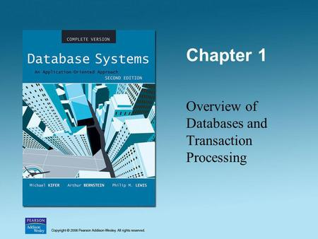 Chapter 1 Overview of Databases and Transaction Processing.