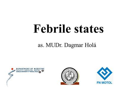 Febrile states as. MUDr. Dagmar Holá. The human is homiotermic organism, keeping constant temperature. The temperature is a terminal balance state between.