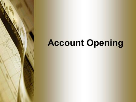 Account Opening. Introduction Process of opening accounts still very similar Disclosure statement required Written approval/disapproval.