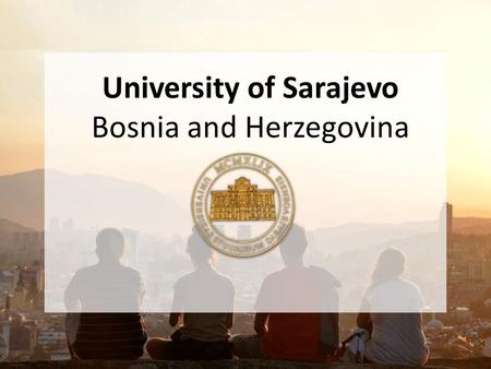 University of Sarajevo Bosnia and Herzegovina. Country: Bosnia and Herzegovina Flag: Capital city: Sarajevo Nicknames: Jerusalem of Europe, Jerusalem.