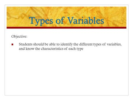 Types of Variables Objective: