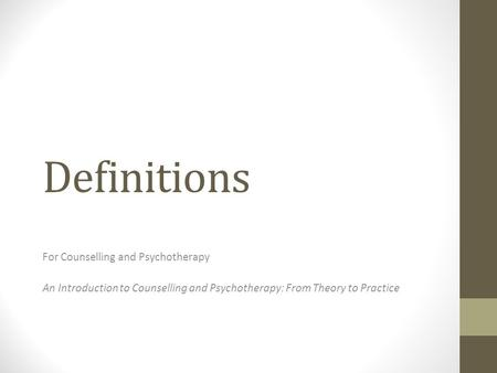 Definitions For Counselling and Psychotherapy An Introduction to Counselling and Psychotherapy: From Theory to Practice.