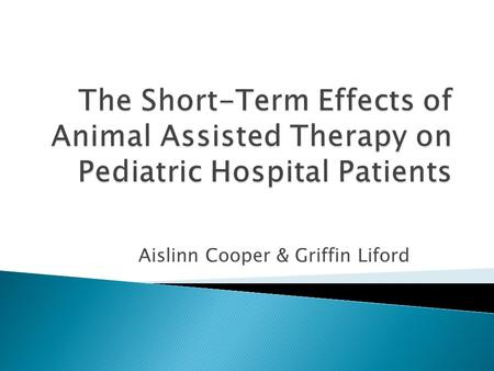 Aislinn Cooper & Griffin Liford. Purpose and Types of AAT Animal assisted therapy is designed to promote improvement in human physical, social, emotional,