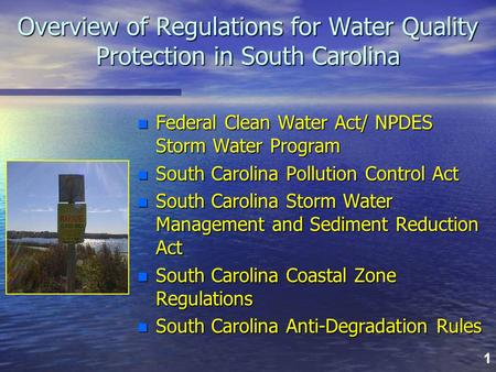 1 Overview of Regulations for Water Quality Protection in South Carolina n Federal Clean Water Act/ NPDES Storm Water Program n South Carolina Pollution.