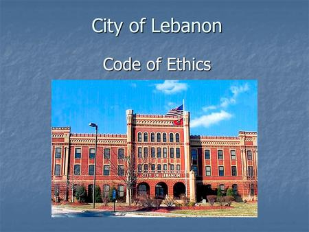 City of Lebanon Code of Ethics. Public Chapter No. 1 of the Extraordinary Session of the 2006 Tennessee General Assembly Known as the Comprehensive Governmental.