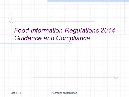 Oct 2014Allergens presentation Food Information Regulations 2014 Guidance and Compliance.