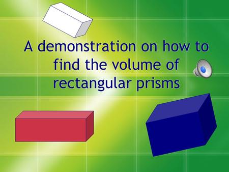 A demonstration on how to find the volume of rectangular prisms.