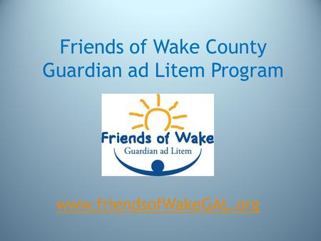 Friends of Wake County Guardian ad Litem Program www.friendsofWakeGAL.org.