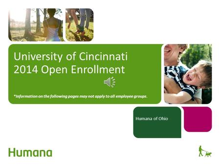 University of Cincinnati 2014 Open Enrollment *Information on the following pages may not apply to all employee groups. Humana of Ohio.