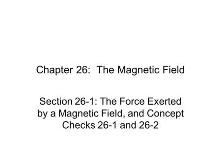 Chapter 26: The Magnetic Field