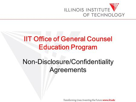 IIT Office of General Counsel Education Program Non-Disclosure/Confidentiality Agreements.