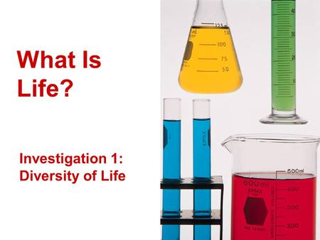 What Is Life? Investigation 1: Diversity of Life.