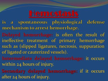 Secondary delayed hemorrhage: Secondary delayed hemorrhage: if it occurs after 24 hours of injury. Hemostasis Delayed hemorrhage: is often the result of.