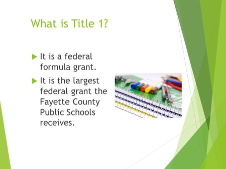 What is Title 1?  It is a federal formula grant.  It is the largest federal grant the Fayette County Public Schools receives.