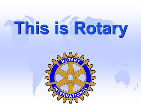 This is Rotary. Rotary is an International Organisation u There are more than 550 Districts in 170 countries throughout the world. u Our club, The Rotary.