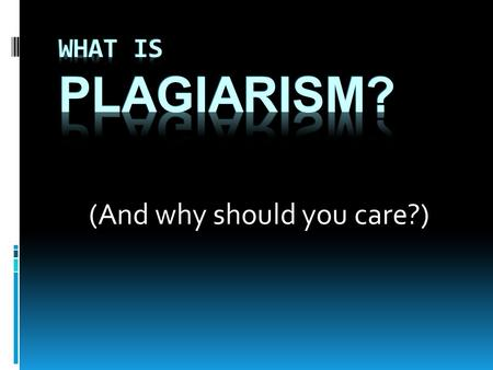 (And why should you care?). Definition: Plagiarism is the act of presenting the words, ideas, images, sounds or the creative expression of others as your.