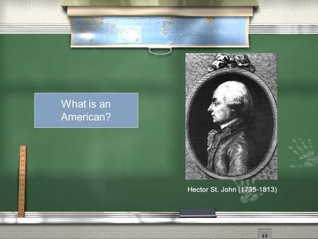 Hector St. John (1735-1813) What is an American?.