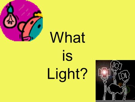 What is Light?.