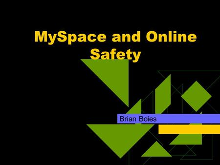 MySpace and Online Safety Brian Boies. Agenda  What is MySpace?  Dangers and Realities  Safety Tips.