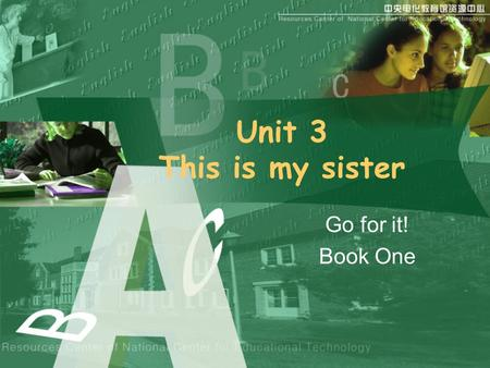 Unit 3 This is my sister Go for it! Book One. Family tree Play.