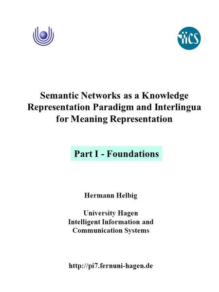 Hermann Helbig University Hagen Intelligent Information and Communication Systems  Semantic Networks as a Knowledge Representation.