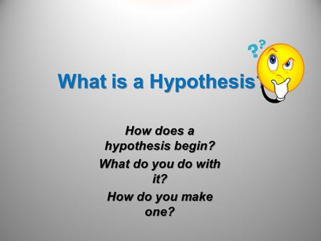 How does a hypothesis begin?